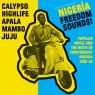 Nigeria Freedom Sounds! Popular Music and The Birth Of Independent Nigeria 1960-63: Calypso, Highlife, Apala, Mambo, Juju (samling)
